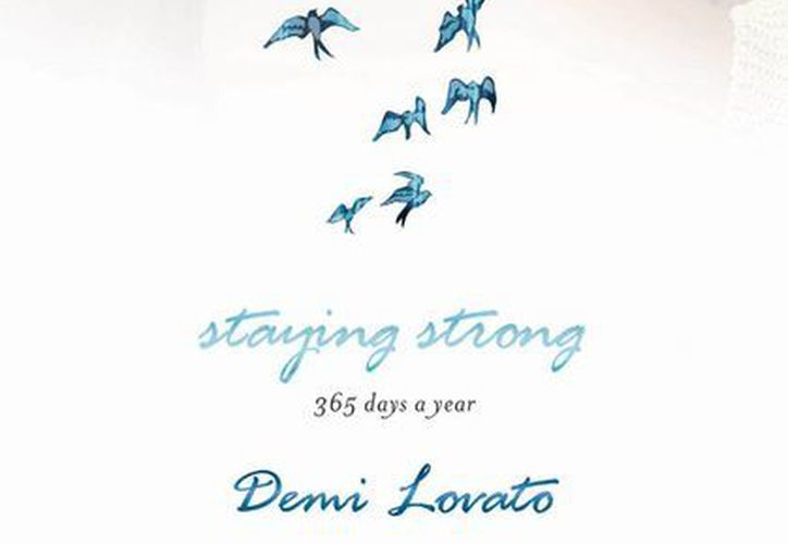 "En noviembre saldrá el libro ""Staying Strong: 365 Days a Year"", de Demi Lovato integrado por tuits que ha escrito sobre su vida. (Agencias)"
