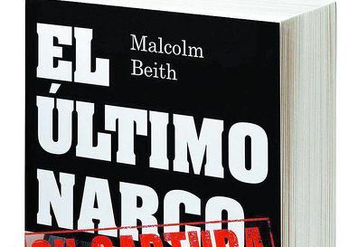 'El último narco' es resultado de una larga investigación de dos años del autor Malcom Beith. (Milenio)