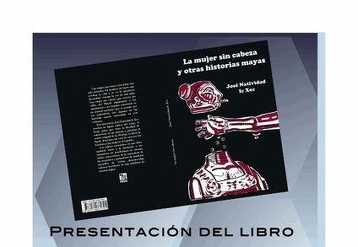 Cartel de presentación de La mujer sin cabeza y otras leyendas mayas, del escritor José Ic Xec. (Facebook José Natividad Ic Xec)